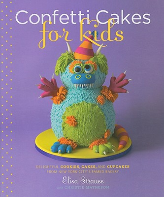Confetti Cakes for Kids By Strauss, Elisa/ Matheson, Christie/ Fink, Ben (PHT)